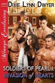 Soldiers of Pearl 1: Invasion of Hearts ebook by Dixie Lynn Dwyer