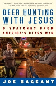 Deer Hunting with Jesus - Dispatches from America's Class War ebook by Joe Bageant