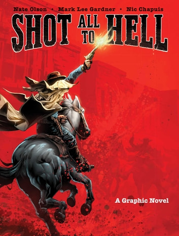 Shot All to Hell - A Graphic Novel ebook by Nate Olson,Mark Lee Gardner