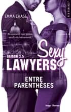 Sexy lawyers Saison 3.5 Entre parenthèses ebook by Emma Chase, Robyn stella Bligh