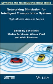 Networking Simulation for Intelligent Transportation Systems - High Mobile Wireless Nodes ebook by Benoit Hilt, Marion Berbineau, Alexey Vinel,...