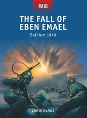 The Fall of Eben Emael - Belgium 1940 ebook by Chris McNab,Mr Mark Stacey,Alan Gilliland,Peter Dennis