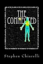The Connected: Book 1 The Fact of Life ebook by Stephen Chiarelli