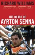 The Death of Ayrton Senna ebook by Richard Williams