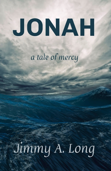 Jonah - A Tale of Mercy ebook by Jimmy A. Long