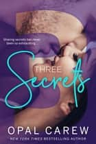 Three Secrets ebook by Opal Carew
