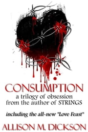 Consumption: A Trilogy of Obsession ebook by Allison M. Dickson