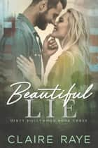 Beautiful Lie ebook by Claire Raye