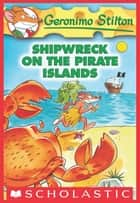 Geronimo Stilton #18: Shipwreck on the Pirate Islands ebook by Geronimo Stilton