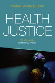 Health Justice - An Argument from the Capabilities Approach ebook by Sridhar Venkatapuram ,Sir Michael Marmot