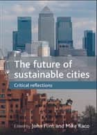 The future of sustainable cities ebook by John Flint,Mike Raco