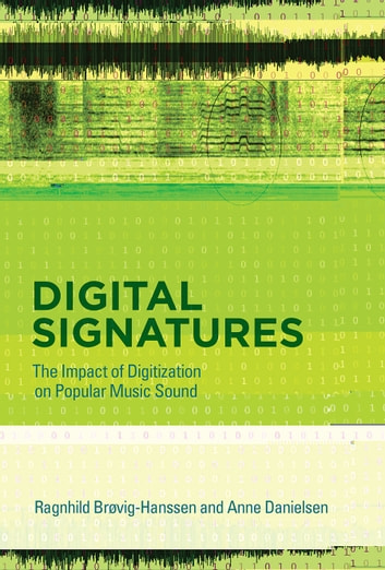Digital Signatures - The Impact of Digitization on Popular Music Sound ebook by Ragnhild Brøvig-Hanssen,Anne Danielsen