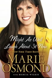 Might as Well Laugh About it Now ebook by Marie Osmond,Marcia Wilkie