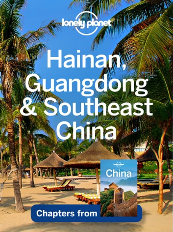 Lonely Planet Hainan, Guangdong & Southeast China ebook by Lonely Planet