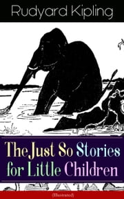 The Just So Stories for Little Children (Illustrated) - Collection of fantastic and captivating animal stories - Classic of children's literature from one of the most popular writers in England, known for The Jungle Book, Kim, Captain Courageous ebook by Rudyard Kipling,Joseph M. Gleeson