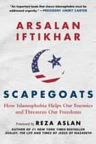 Scapegoats - How Islamophobia Helps Our Enemies and Threatens Our Freedoms ebook by Arsalan Iftikhar, Reza Aslan