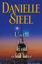 Until the End of Time - A Novel ebook by Danielle Steel
