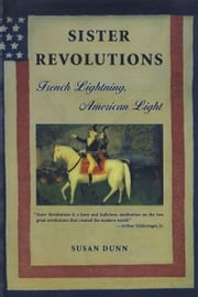 Sister Revolutions - French Lightning, American Light ebook by Susan Dunn