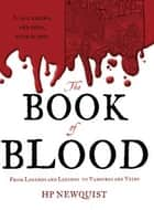 The Book of Blood - From Legends and Leeches to Vampires and Veins ebook by HP Newquist