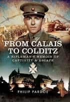 From Calais to Colditz - A Rifleman's Memoir of Captivity and Escape ebook by Philip Pardoe