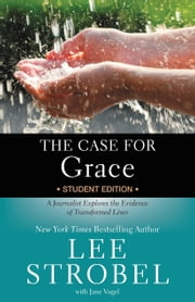 The Case for Grace Student Edition - A Journalist Explores the Evidence of Transformed Lives ebook by Lee Strobel,Robert Suggs