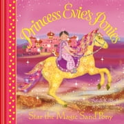 Princess Evie's Ponies: Star the Magic Sand Pony ebook by Sophie Tilley,Sarah Kilbride
