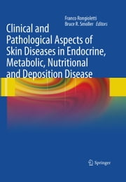 Clinical and Pathological Aspects of Skin Diseases in Endocrine, Metabolic, Nutritional and Deposition Disease ebook by Bruce R. Smoller,Franco Rongioletti