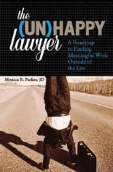 Unhappy Lawyer - A Roadmap to Finding Meaningful Work Outside of the Law ebook by Monica Parker