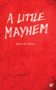 A LITTLE MAYHEM ebook by MAINAK DHAR