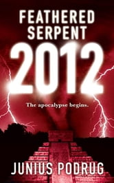 Feathered Serpent 2012 ebook by Junius Podrug