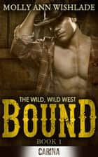 Bound: A sizzling hot Western romance ebook by Molly Ann Wishlade