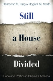 Still a House Divided: Race and Politics in Obama's America ebook by King, Desmond S.