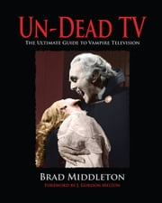 Un-Dead TV ebook by Brad Middleton,J. Gordon Melton