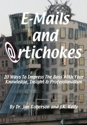 E-mails and Artichokes: 20 Ways to Impress The Boss ebook by Jan Roberson, Ph.D.