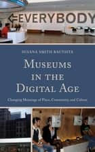Museums in the Digital Age ebook by Susana Smith Bautista