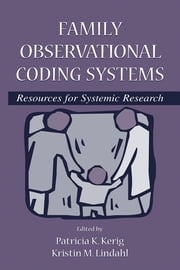 Family Observational Coding Systems: Resources for Systemic Research ebook by Kerig, Patricia K.