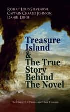 "Treasure Island & The True Story Behind The Novel - The History Of Pirates and Their Treasure - Adventure Classic & The Real Adventures of the Most Notorious Pirates: Charles Vane, Mary Read, Captain Avery, Captain Teach ""Blackbeard"", Captain Phillips, John Rackam, Anne Bonny, Edward Low… ebook by Robert Louis Stevenson, Captain Charles Johnson, Daniel Defoe"