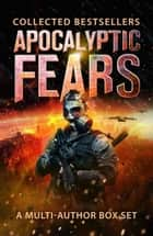 Apocalyptic Fears I ebook by David VanDyke,K. D. McAdams,Marilyn Peake,J. Thorn,Chris Northern,David Beers,Lisa Grace,Leif Sterling,Saul Tanpepper,W. R. Benton,Laurence Moore,C. J. Anderson