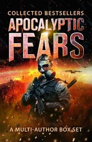 Apocalyptic Fears I - A Multi-Author Box Set ebook by David VanDyke,Frank Tayell,K. D. McAdams,Marilyn Peake,J. Thorn,Chris Northern,David Beers,Lisa Grace,Leif Sterling,Saul Tanpepper,W. R. Benton,Laurence Moore,Griffin Hayes,C. J. Anderson