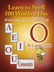 Learn to Spell 500 Words a Day: The Vowel O ebook by Camilia Sadik