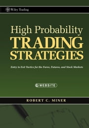 High Probability Trading Strategies - Entry to Exit Tactics for the Forex, Futures, and Stock Markets ebook by Robert C. Miner