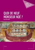 Quoi de neuf Monsieur Noé ? ebook by Paul-Louis Martin