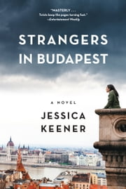 Strangers in Budapest - A Novel ebook by Jessica Keener