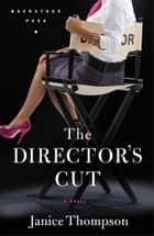 Director's Cut, The (Backstage Pass Book #3) ebook by Janice Thompson