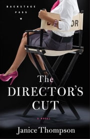 Director's Cut, The (Backstage Pass Book #3) - A Novel ebook by Janice Thompson