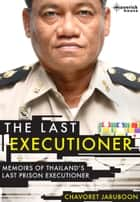 The Last Executioner - Memoirs of Thailand's last prison executioner ebook by Chavoret Jaruboon