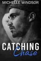 Catching Chase ebook by Michelle Windsor