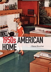 The 1950s American Home ebook by Diane Boucher