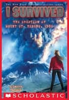 I Survived the Eruption of Mount St. Helens, 1980 (I Survived #14) ebook by Lauren Tarshis