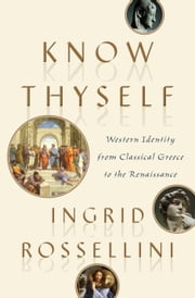 Know Thyself - Western Identity from Classical Greece to the Renaissance ebook by Ingrid Rossellini